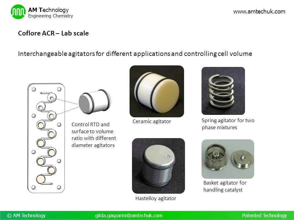 © AM Technology gilda.gasparini@amtechuk.com Patented Technology www.amtechuk.com AM Technology Engineering Chemistry Control RTD and surface to volum