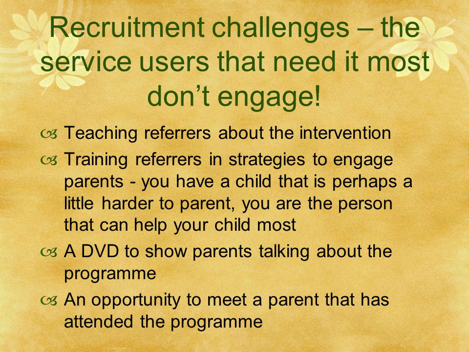 Recruitment challenges – the service users that need it most don't engage.