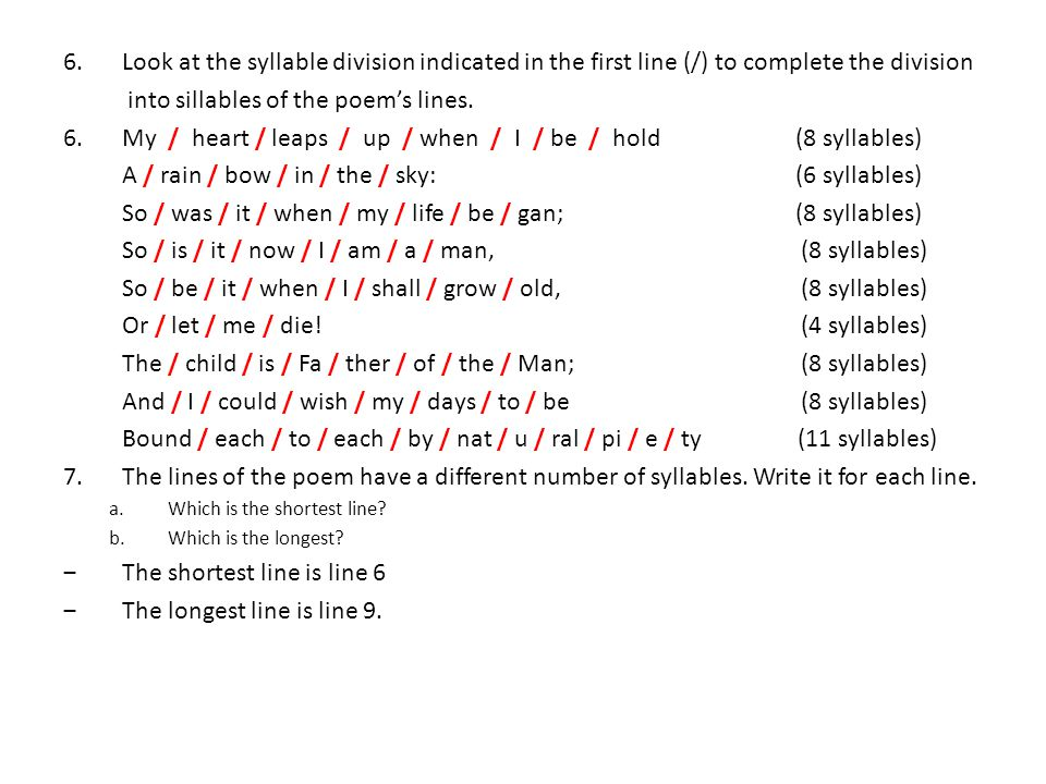 6.Look at the syllable division indicated in the first line (/) to complete the division into sillables of the poem's lines. 6.My / heart / leaps / up