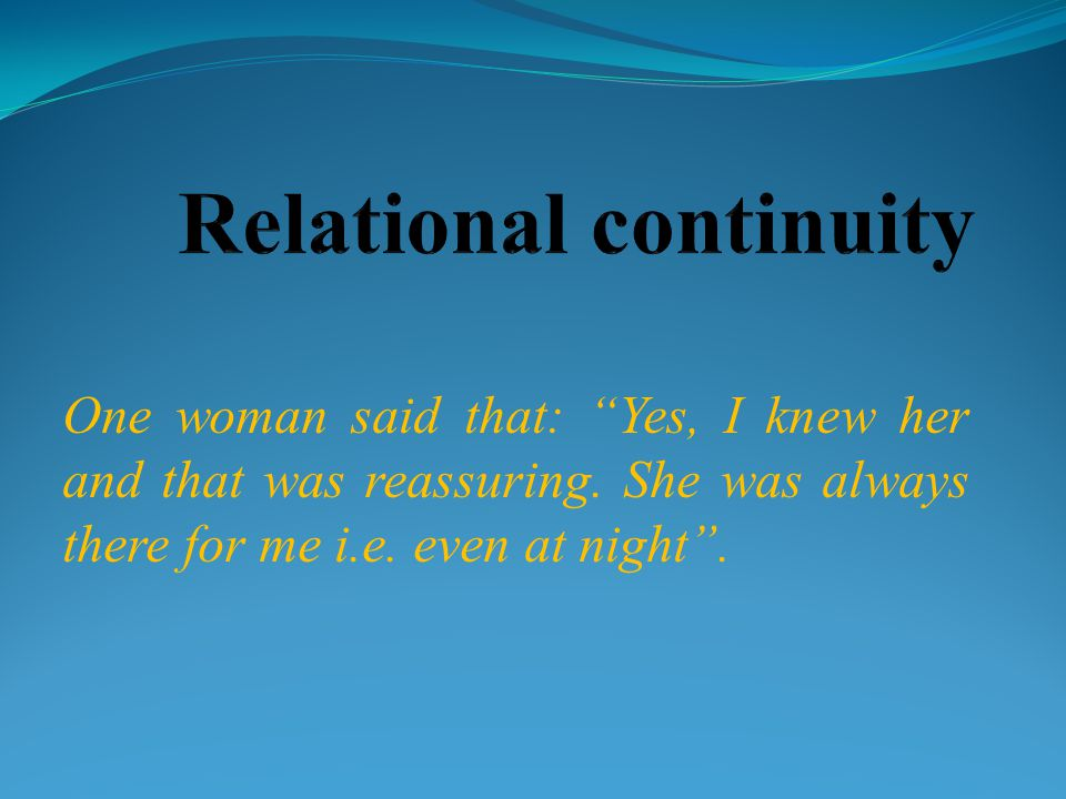 One woman said that: Yes, I knew her and that was reassuring.