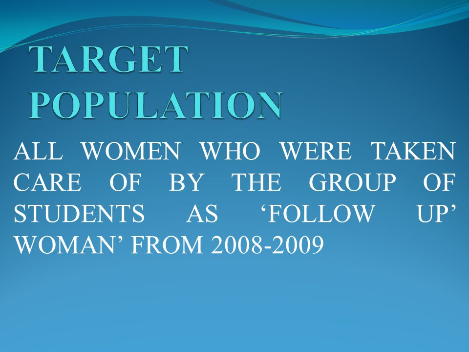 ALL WOMEN WHO WERE TAKEN CARE OF BY THE GROUP OF STUDENTS AS 'FOLLOW UP' WOMAN' FROM 2008-2009