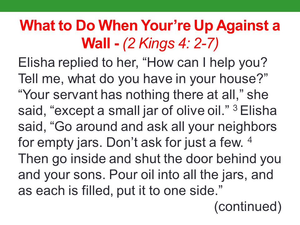 What to Do When Your're Up Against a Wall - (2 Kings 4: 2-7) Elisha replied to her, How can I help you.
