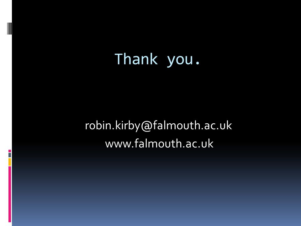 Thank you. robin.kirby@falmouth.ac.uk www.falmouth.ac.uk