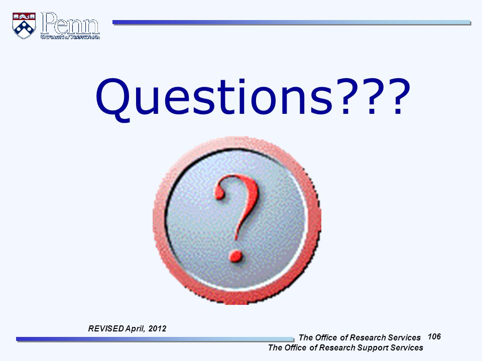 The Office of Research Services The Office of Research Support Services 106 REVISED April, 2012 Questions