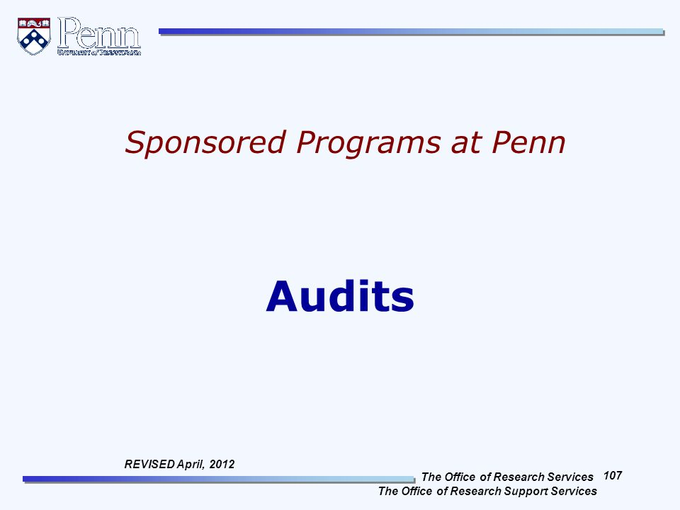 The Office of Research Services The Office of Research Support Services 107 REVISED April, 2012 Audits Sponsored Programs at Penn