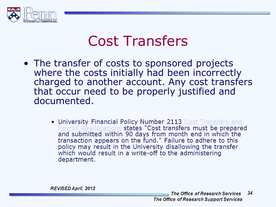 The Office of Research Services The Office of Research Support Services 34 REVISED April, 2012 Cost Transfers The transfer of costs to sponsored projects where the costs initially had been incorrectly charged to another account.