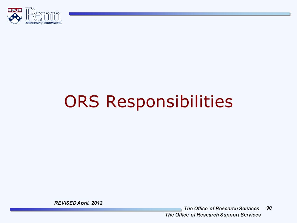 The Office of Research Services The Office of Research Support Services 90 REVISED April, 2012 ORS Responsibilities