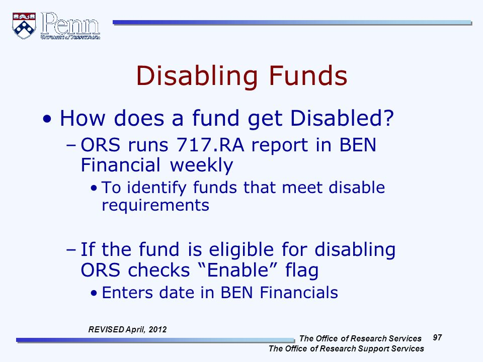The Office of Research Services The Office of Research Support Services 97 REVISED April, 2012 Disabling Funds How does a fund get Disabled.