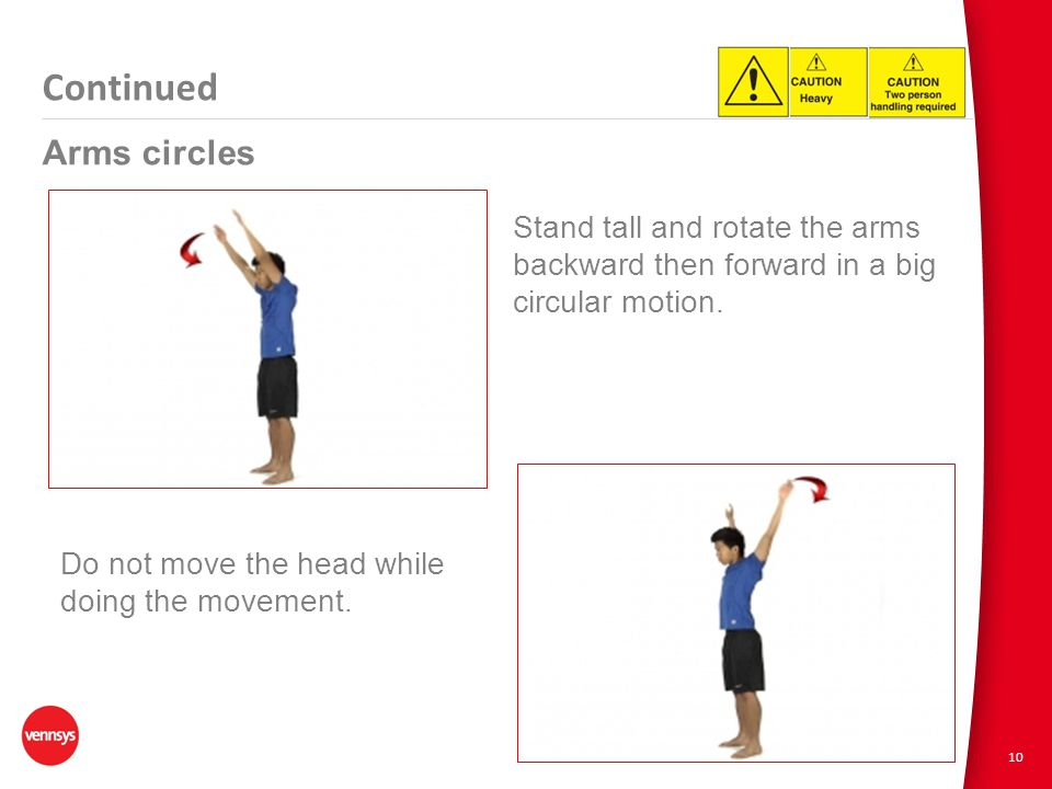 10 Arms circles Stand tall and rotate the arms backward then forward in a big circular motion.