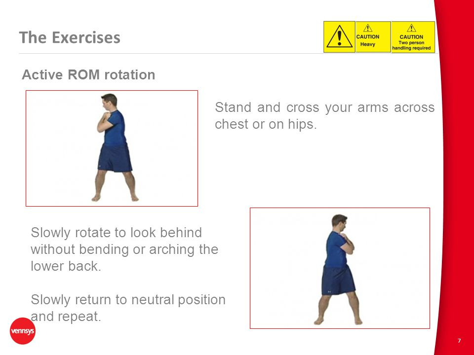 7 The Exercises Active ROM rotation Stand and cross your arms across chest or on hips.