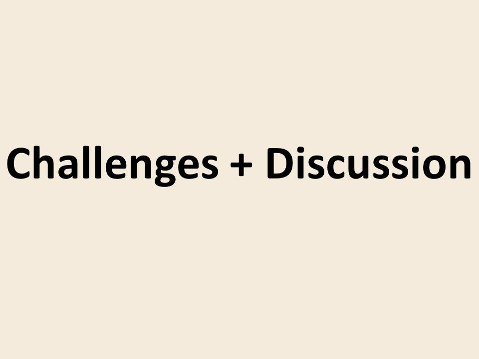 Challenges + Discussion
