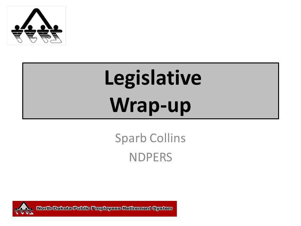 Legislative Wrap-up Sparb Collins NDPERS