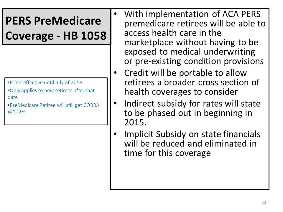 PERS PreMedicare Coverage - HB 1058 With implementation of ACA PERS premedicare retirees will be able to access health care in the marketplace without