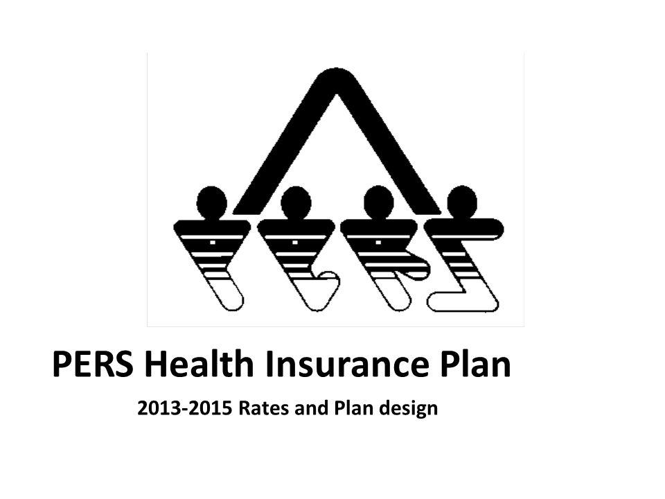 PERS Health Insurance Plan 2013-2015 Rates and Plan design