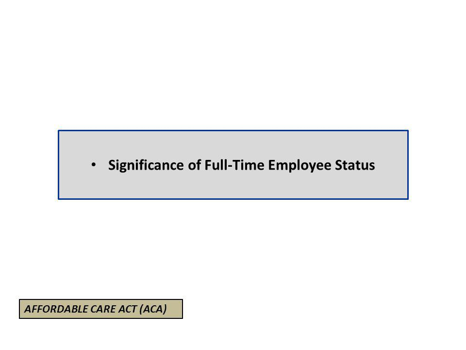 Significance of Full-Time Employee Status AFFORDABLE CARE ACT (ACA)