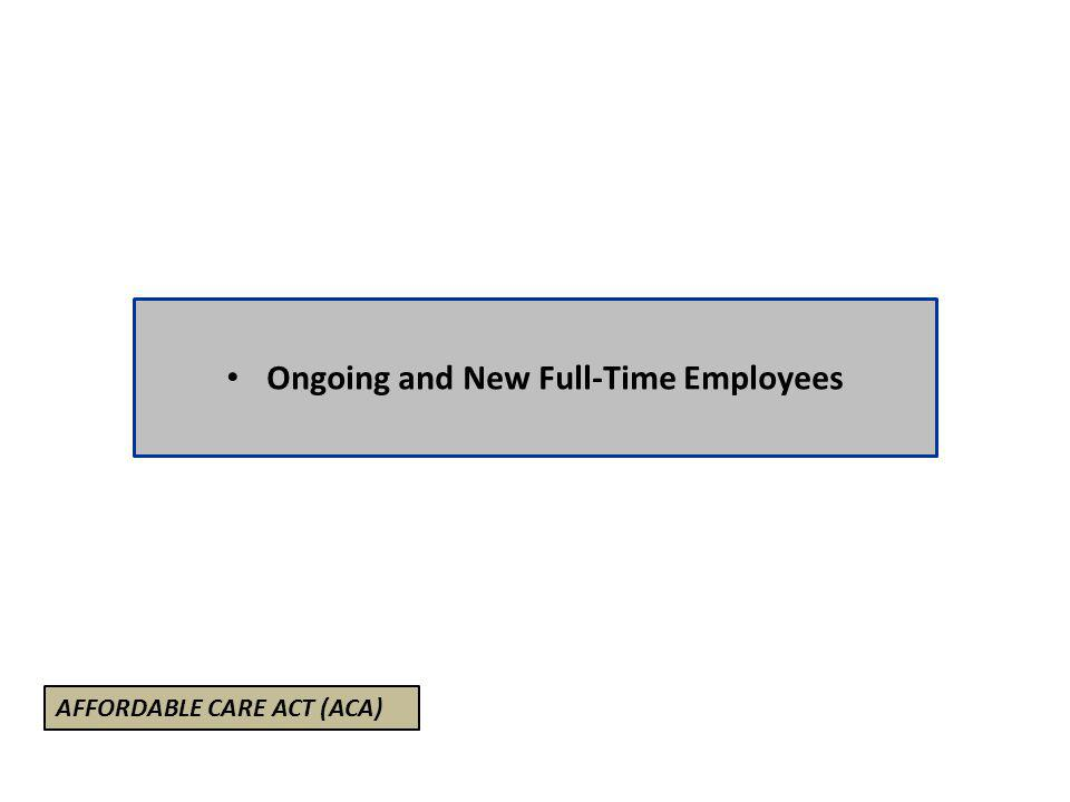 Ongoing and New Full-Time Employees AFFORDABLE CARE ACT (ACA)