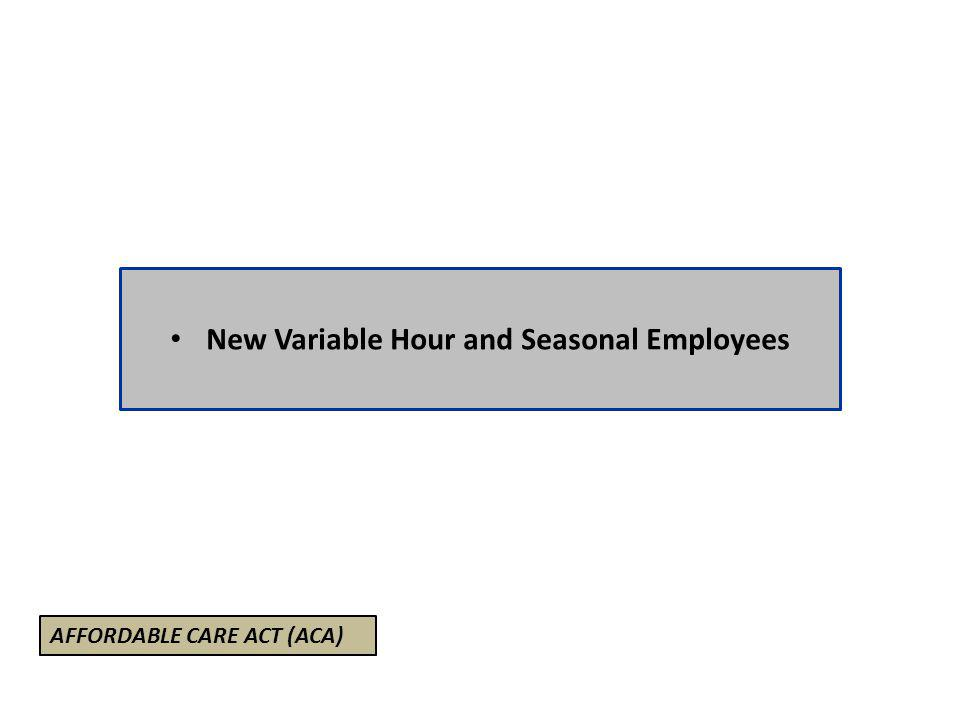 New Variable Hour and Seasonal Employees AFFORDABLE CARE ACT (ACA)