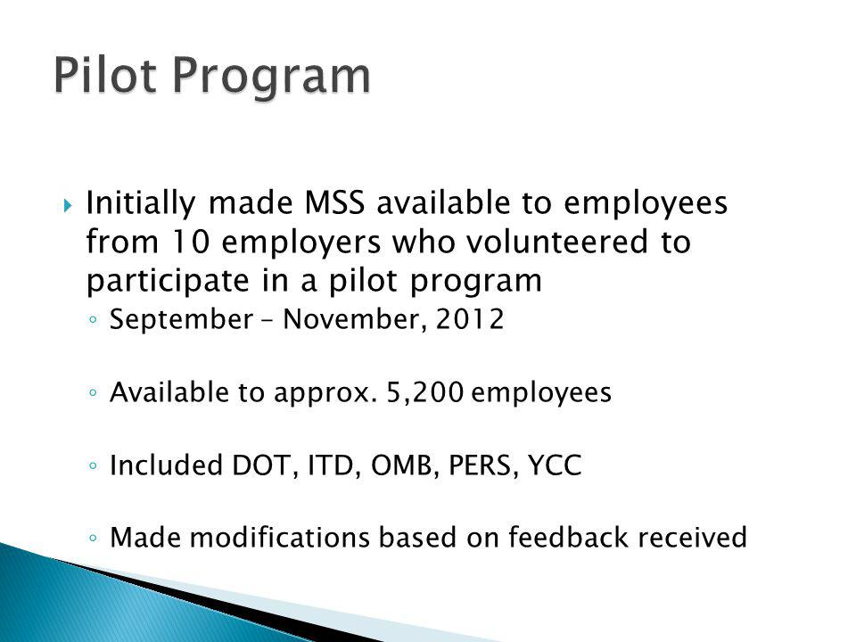  Initially made MSS available to employees from 10 employers who volunteered to participate in a pilot program ◦ September – November, 2012 ◦ Availab