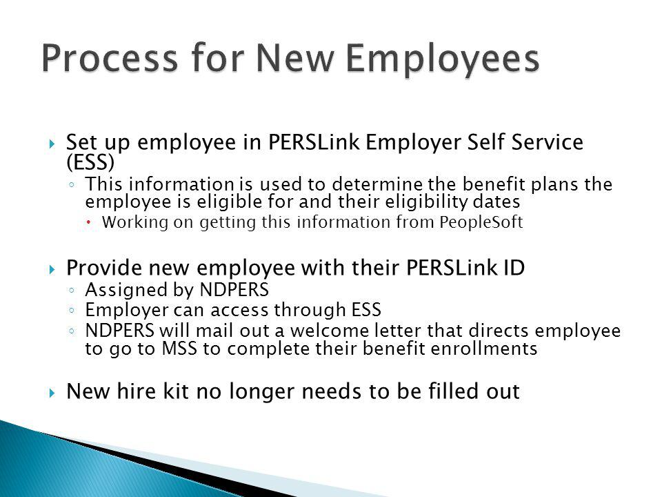  Set up employee in PERSLink Employer Self Service (ESS) ◦ This information is used to determine the benefit plans the employee is eligible for and t