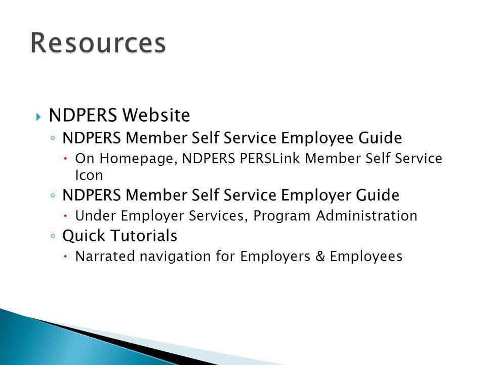 NDPERS Website ◦ NDPERS Member Self Service Employee Guide  On Homepage, NDPERS PERSLink Member Self Service Icon ◦ NDPERS Member Self Service Empl