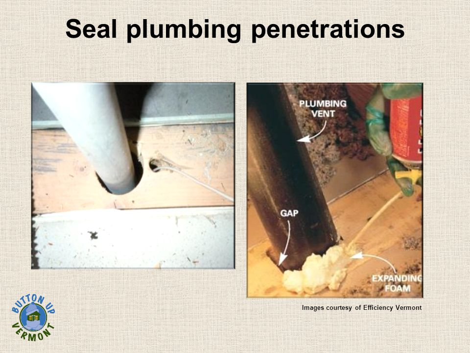 Seal plumbing penetrations Images courtesy of Efficiency Vermont