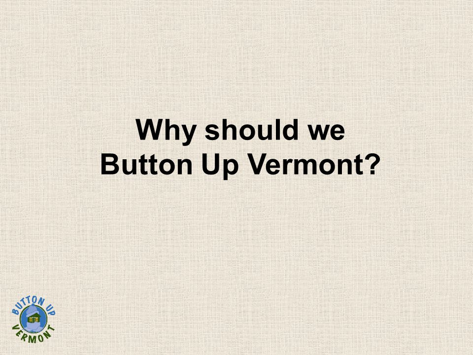 Why should we Button Up Vermont?