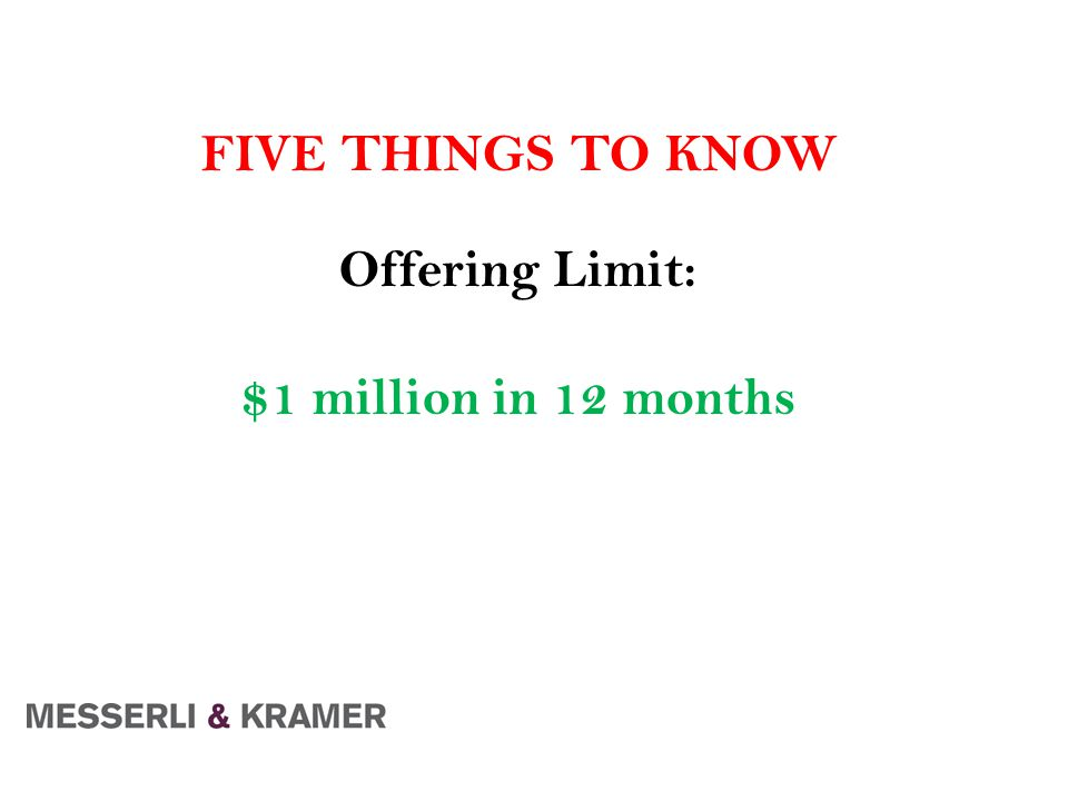 FIVE THINGS TO KNOW Offering Limit: $1 million in 12 months