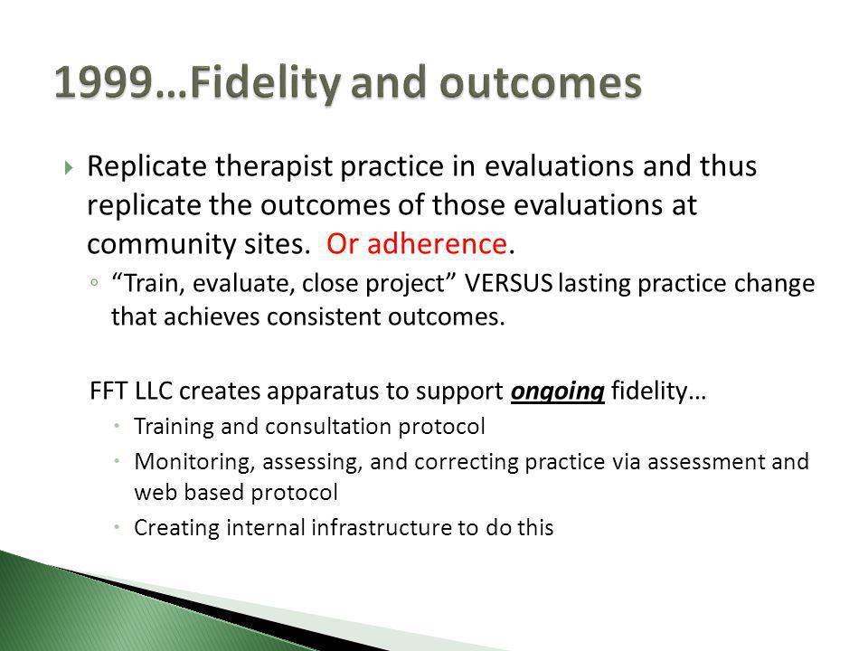  Replicate therapist practice in evaluations and thus replicate the outcomes of those evaluations at community sites.