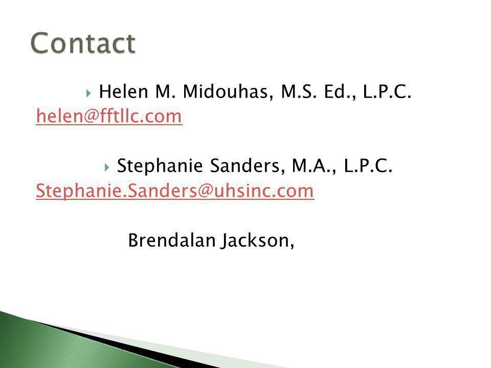  Helen M.Midouhas, M.S. Ed., L.P.C. helen@fftllc.com  Stephanie Sanders, M.A., L.P.C.