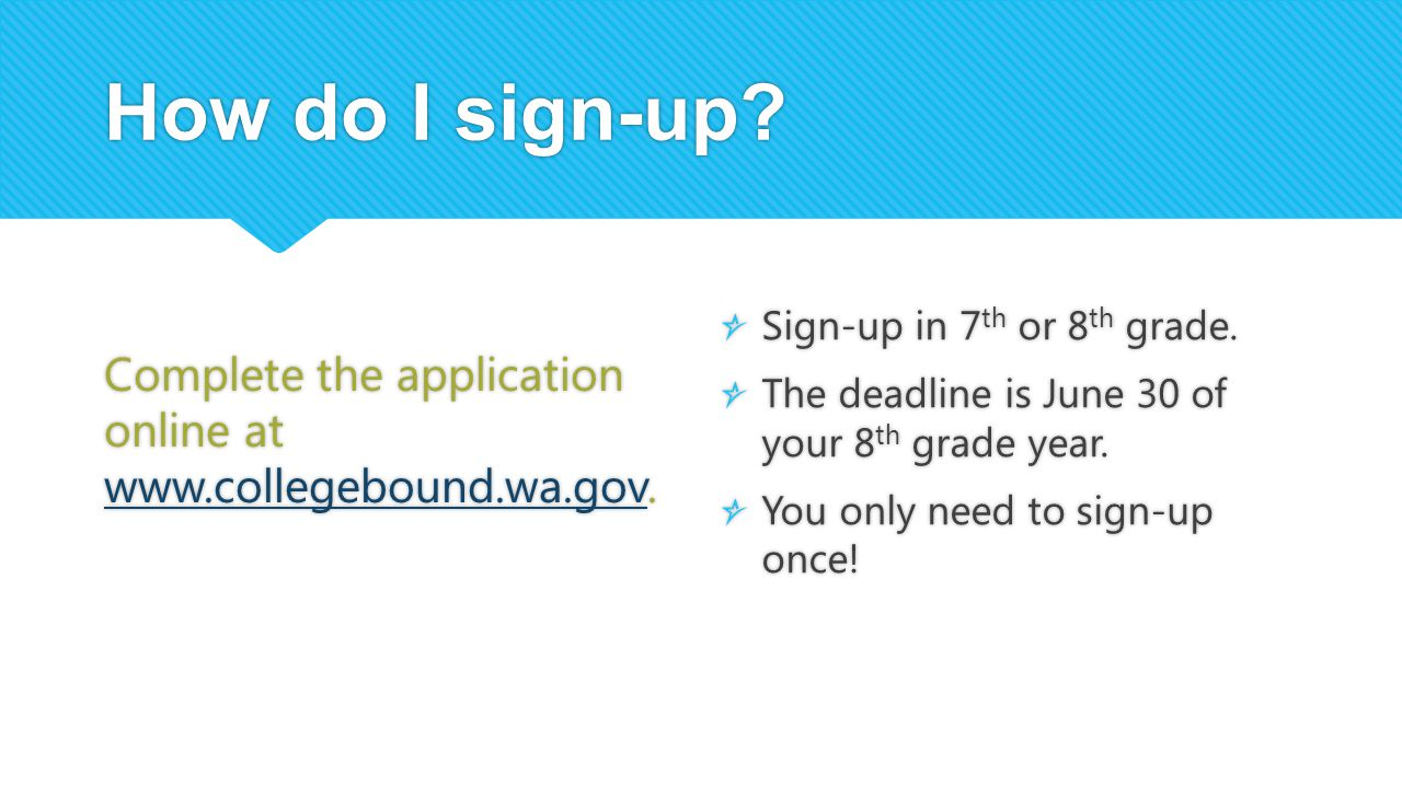 How do I sign-up. Complete the application online at www.collegebound.wa.gov.