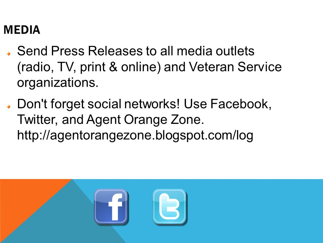 MEDIA Send Press Releases to all media outlets (radio, TV, print & online) and Veteran Service organizations.
