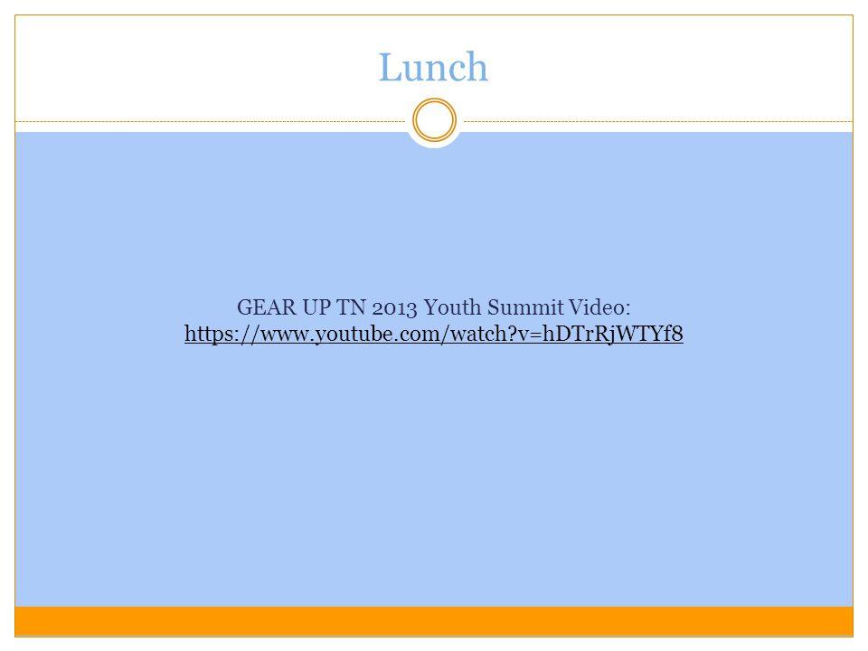 Lunch GEAR UP TN 2013 Youth Summit Video: https://www.youtube.com/watch?v=hDTrRjWTYf8