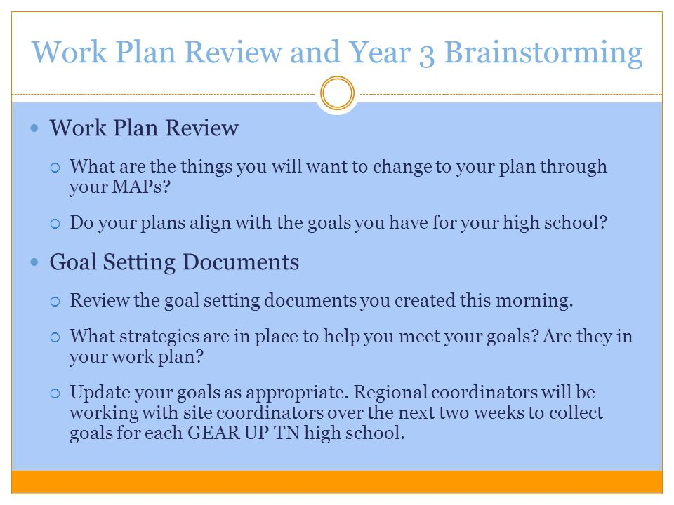 Work Plan Review and Year 3 Brainstorming Work Plan Review  What are the things you will want to change to your plan through your MAPs?  Do your pla