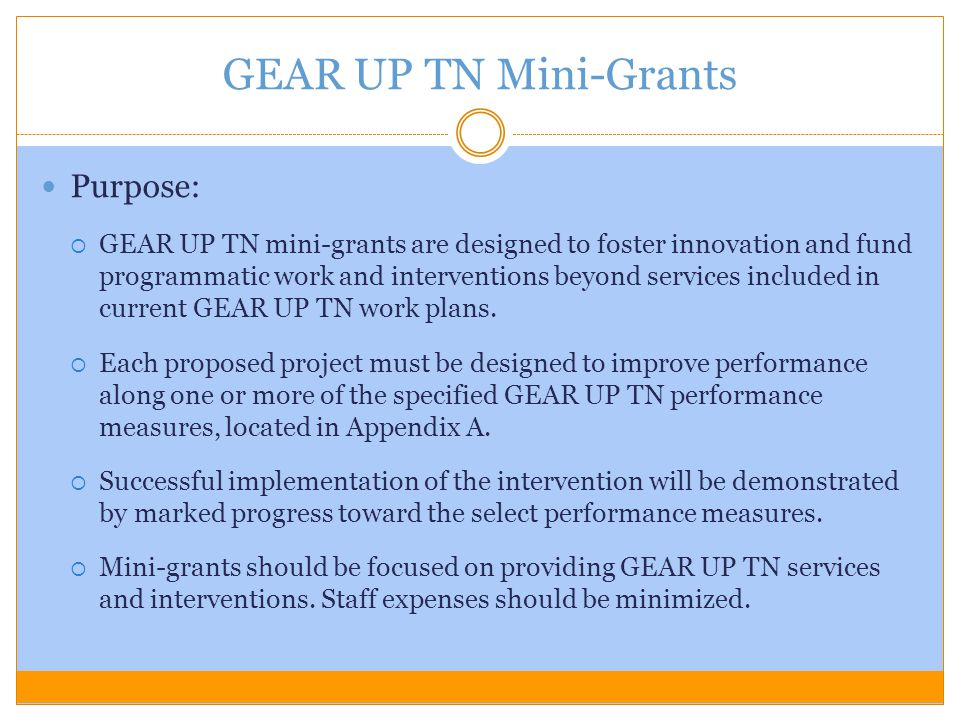 Purpose:  GEAR UP TN mini-grants are designed to foster innovation and fund programmatic work and interventions beyond services included in current G