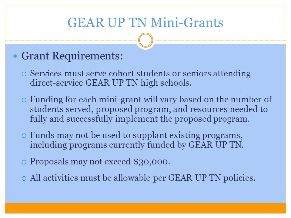Grant Requirements:  Services must serve cohort students or seniors attending direct-service GEAR UP TN high schools.  Funding for each mini-grant w