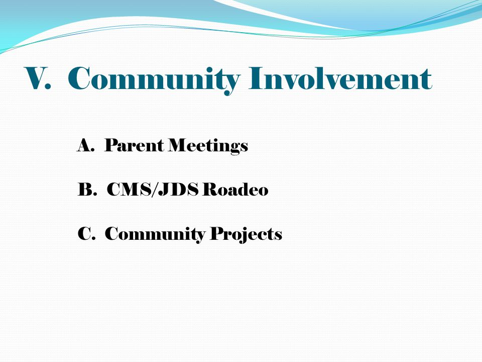 V. Community Involvement A. Parent Meetings B. CMS/JDS Roadeo C. Community Projects