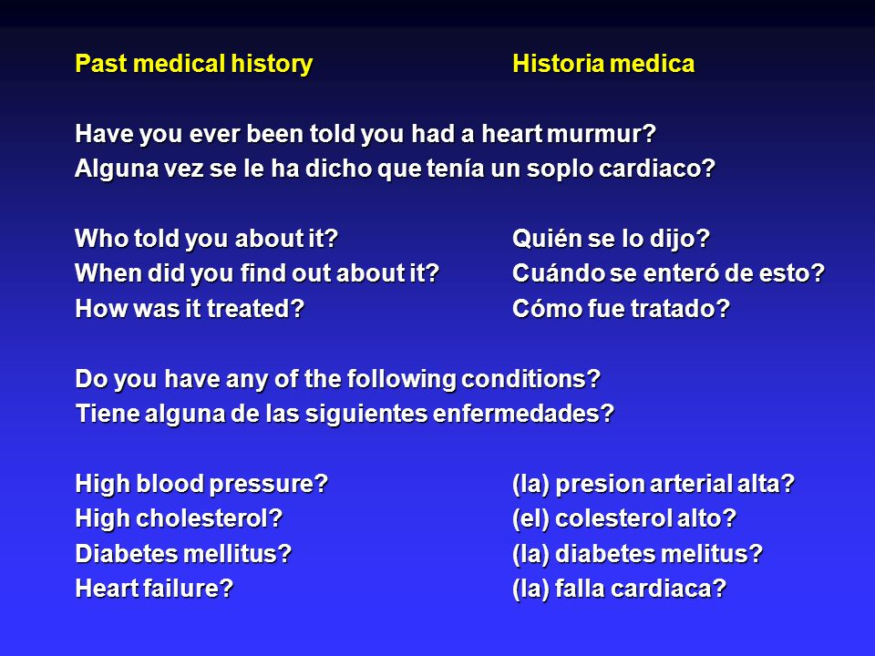 Past medical historyHistoria medica Have you ever been told you had a heart murmur.