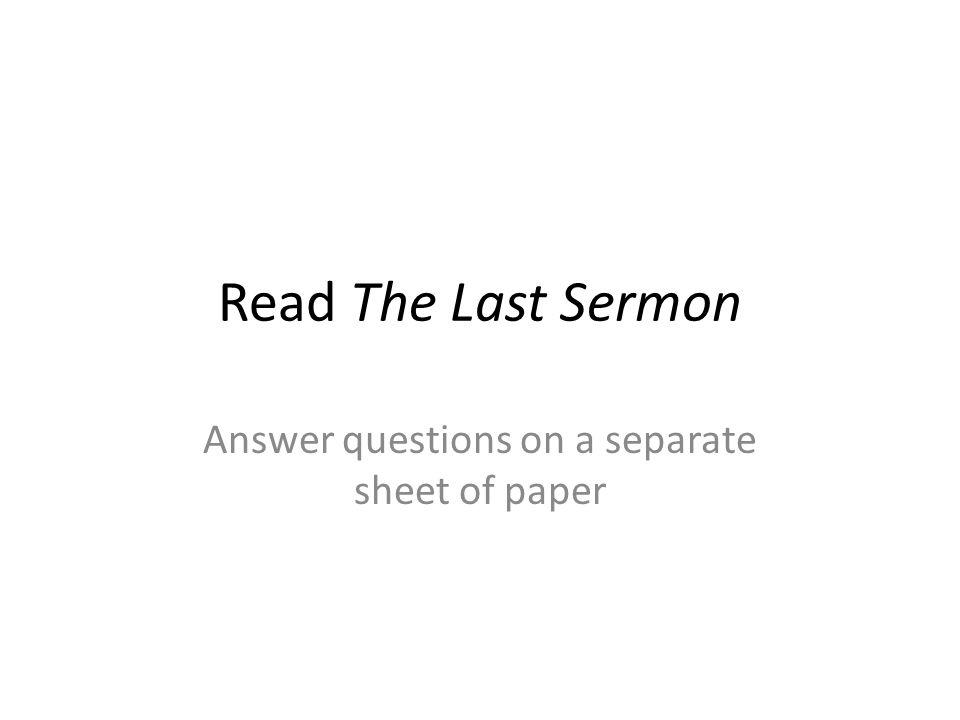 Read The Last Sermon Answer questions on a separate sheet of paper