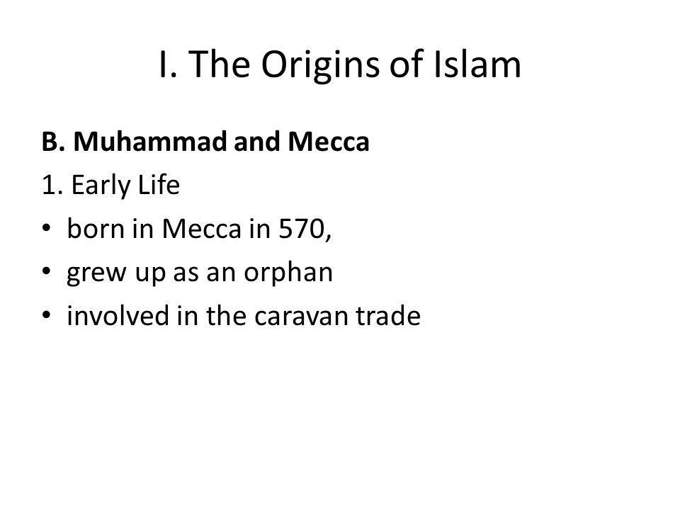 I. The Origins of Islam B. Muhammad and Mecca 1.