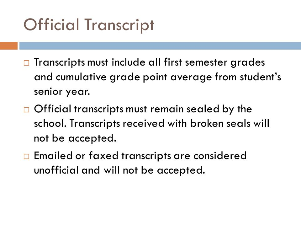 Official Transcript  Transcripts must include all first semester grades and cumulative grade point average from student's senior year.