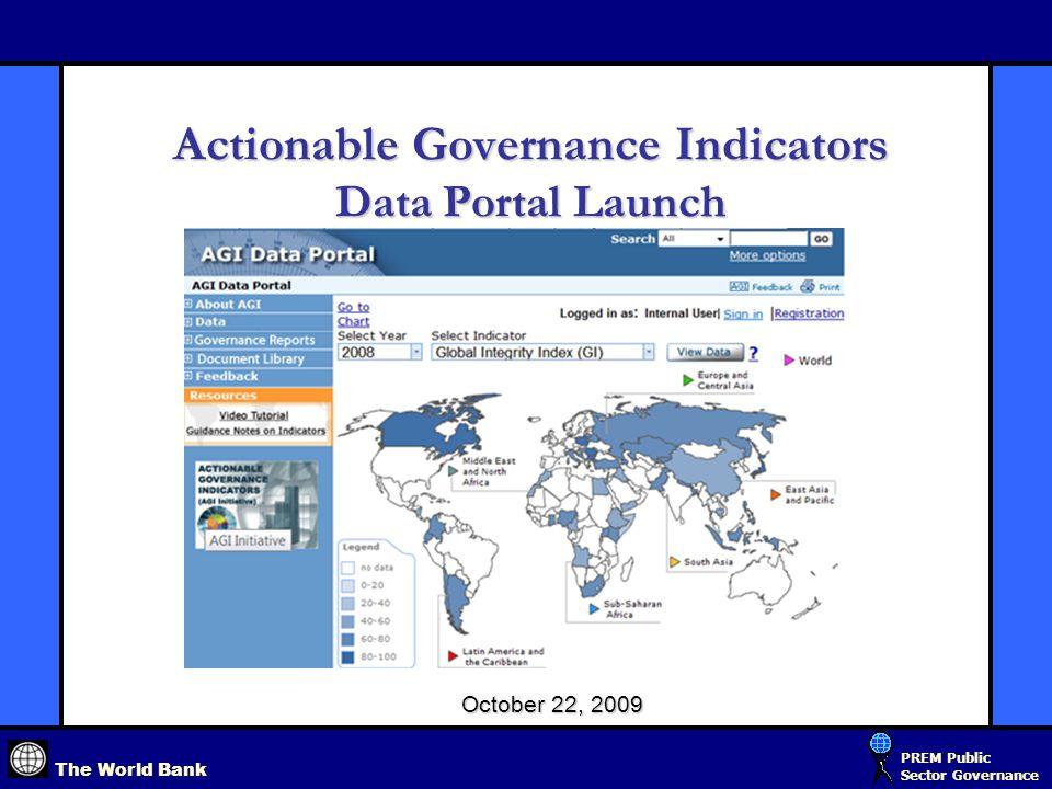 The World Bank PREM Public Sector Governance Actionable Governance Indicators Data Portal Launch October 22, 2009