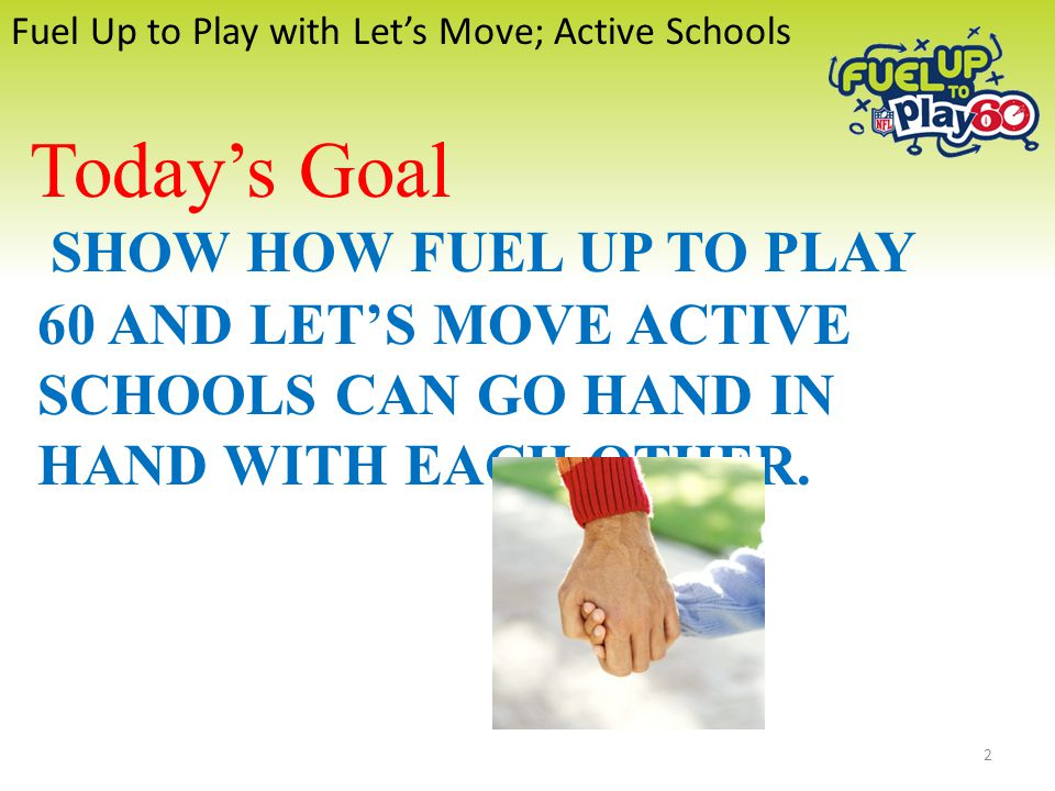 Fuel Up to Play with Let's Move; Active Schools SHOW HOW FUEL UP TO PLAY 60 AND LET'S MOVE ACTIVE SCHOOLS CAN GO HAND IN HAND WITH EACH OTHER.