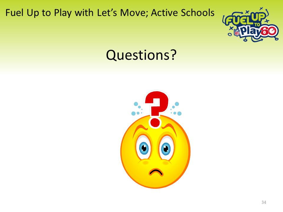 Fuel Up to Play with Let's Move; Active Schools Questions? 34