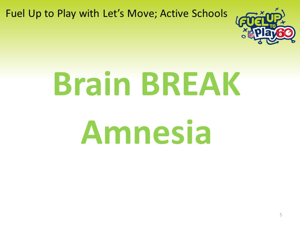 Fuel Up to Play with Let's Move; Active Schools Brain BREAK Amnesia 5