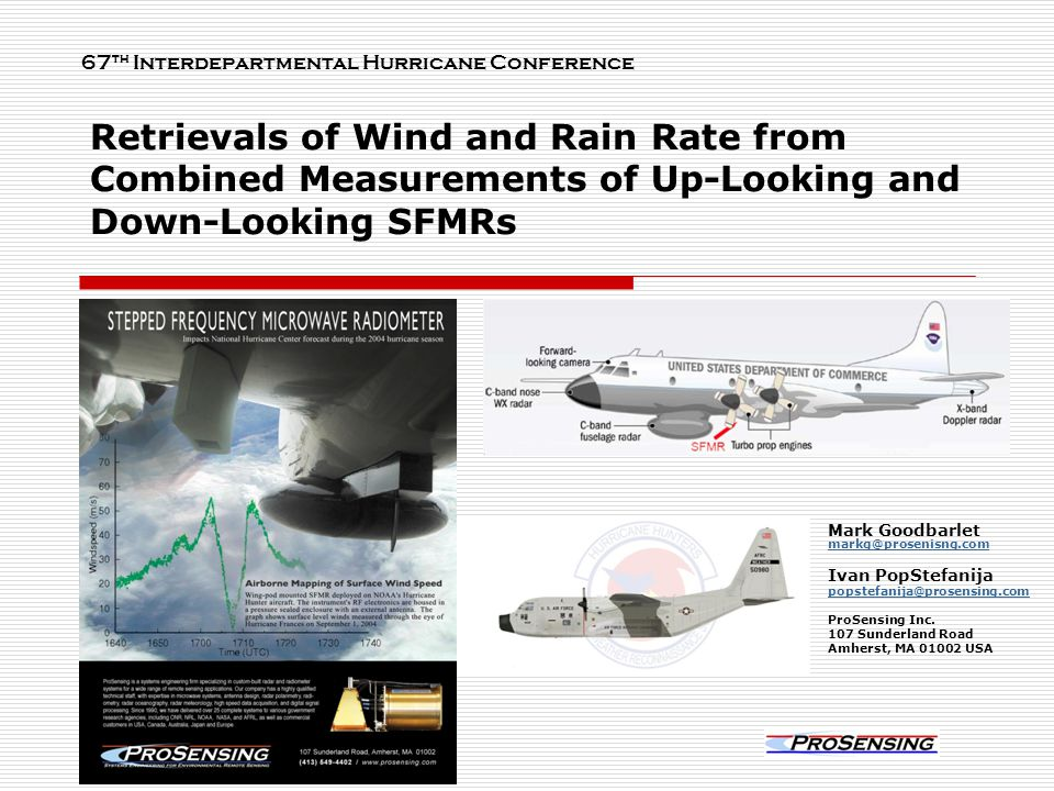 Retrievals of Wind and Rain Rate from Combined Measurements of Up-Looking and Down-Looking SFMRs Mark Goodbarlet markg@prosenisng.com markg@prosenisng.com Ivan PopStefanija popstefanija@prosensing.com ProSensing Inc.