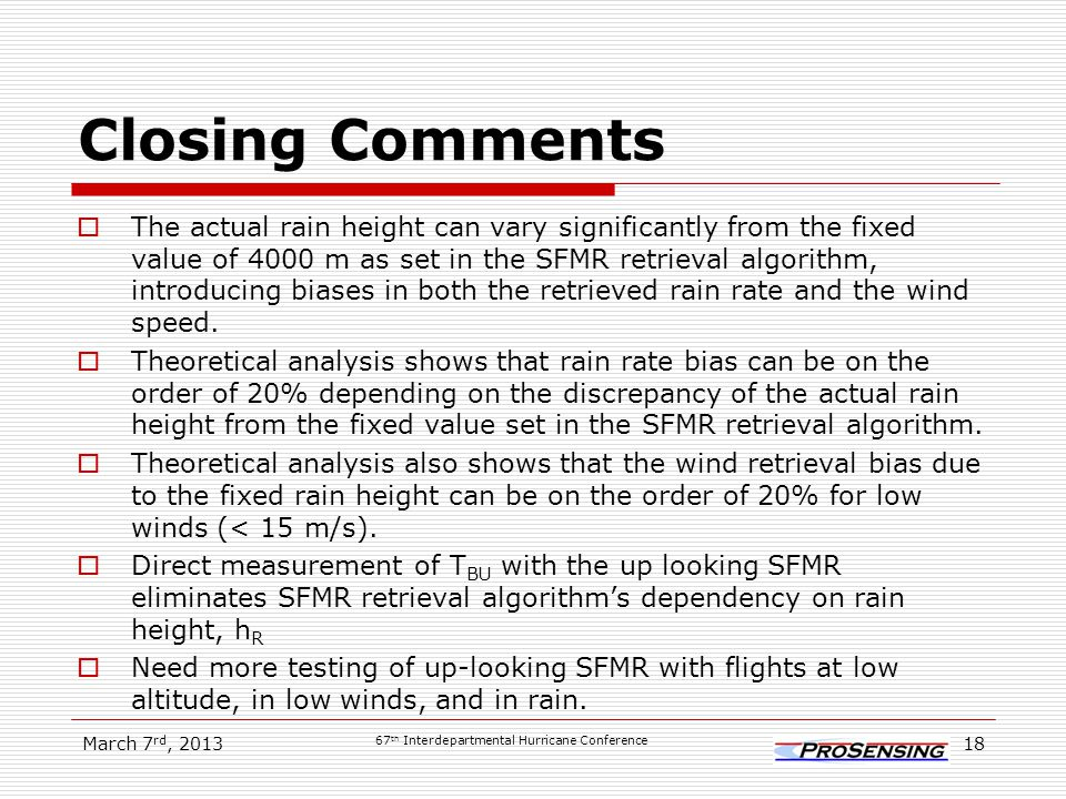 Closing Comments  The actual rain height can vary significantly from the fixed value of 4000 m as set in the SFMR retrieval algorithm, introducing biases in both the retrieved rain rate and the wind speed.