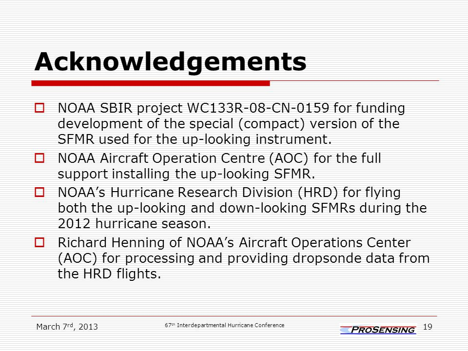 Acknowledgements  NOAA SBIR project WC133R-08-CN-0159 for funding development of the special (compact) version of the SFMR used for the up-looking instrument.