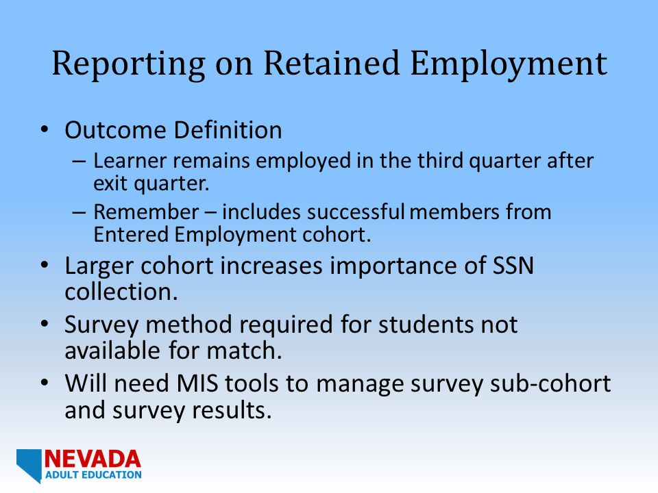 Reporting on Retained Employment Outcome Definition – Learner remains employed in the third quarter after exit quarter.