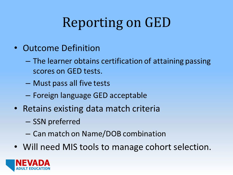 Reporting on GED Outcome Definition – The learner obtains certification of attaining passing scores on GED tests.