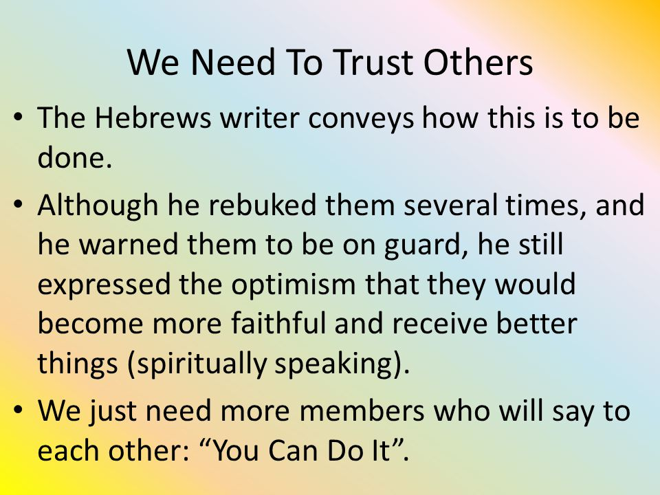 We Need To Trust Others The Hebrews writer conveys how this is to be done.